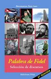Castro Ruz, Fidel .-. Palabra de Fidel. Seleccin de discursos