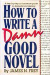 Frey, James N - How to write a damn good novel (vol 1)