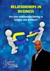 Relationships In Business - Are Your Relationships Hurting Or Helping Your Business