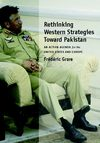 Rethinking - Western Strategies Toward Pakistan An Action Agenda for the United States and Europe