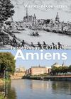 Laissez-vous conter Amiens : visites-dcouvertes 2011/2012