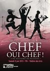 Chef Oui Chef ! Une histoire de passions - Samedi 8 juin 2013, 19h - Rouen, Thtre des Arts