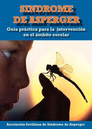 SÍNDROME DE ASPERGER. GUÍA PRÁCTICA PARA LA INTERVENCIÓN EN EL ÁMBITO ESCOLAR