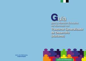 GUÍA PARA LA ATENCIÓN EDUCATIVA DEL ALUMNADO CON TRASTORNO GENERALIZADO DE DESARROLLO (AUTISMO)