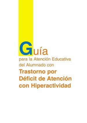 GUÍA PARA LA ATENCIÓN EDUCATIVA DEL ALUMNADO CON DÉFICIT DE ATENCIÓN CON HIPERACTIVIDAD